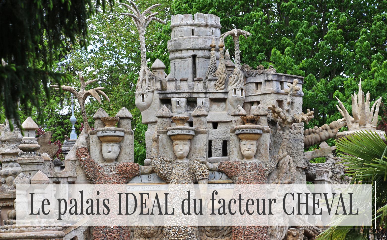 A la découverte du palais idéal du facteur Cheval !